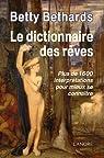 Le dictionnaire des rêves : Plus de 1600 interprétations pour mieux se connaître par Bethards