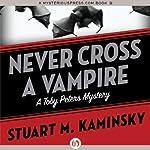 Never Cross a Vampire: The Toby Peters Mysteries, Book 5   Stuart M. Kaminsky