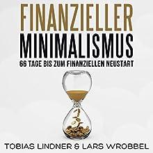 Finanzieller Minimalismus: 66 Tage bis zum finanziellen Neustart Hörbuch von Lars Wrobbel, Tobias Lindner Gesprochen von: Lars Wrobbel