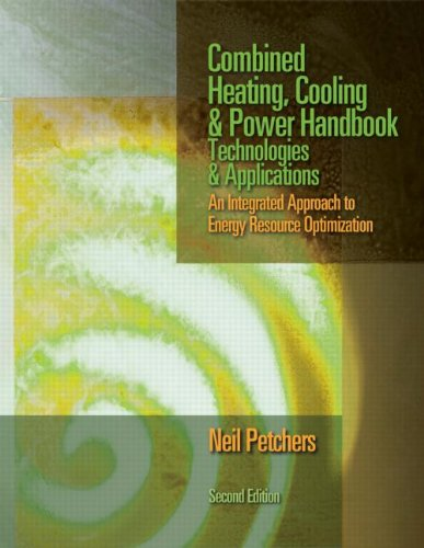 Combined Heating, Cooling & Power Handbook: Technologies & Applications, Second Edition