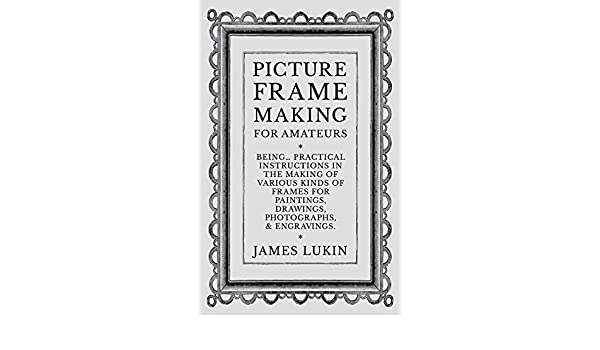 Amazon.com: Picture Frame Making for Amateurs - Being Practical ...