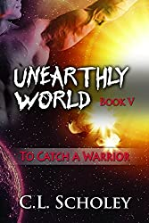 To Catch A Warrior (Unearthly World)