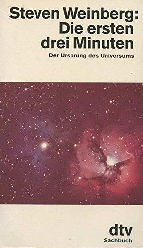 Die ersten drei Minuten. Der Ursprung des Universums.