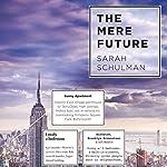 The Mere Future   Sarah Schulman