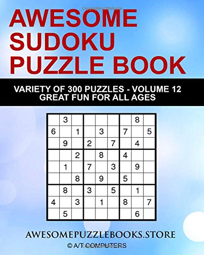 Read Online Awesome Sudoku Variety Puzzle Book Volume 12: 300 Awesome Puzzles - Fun for Adults and Kids ebook