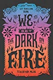 Image of We Set the Dark on Fire