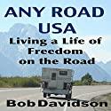 Any Road USA: Living a Life of Freedom on the Road Audiobook by Bob Davidson Narrated by Richard Henzel