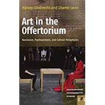 Art in the Offertorium: Narcissism, Psychoanalysis, and Cultural Metaphysics (Contemporary Psychoanalytic Studies) by Giesbrecht, Harvey, Levin, Charles (2012) Hardcover
