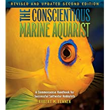 The Conscientious Marine Aquarist (2nd Edition): A Commonsense Handbook for Successful Saltwater Hobbyists