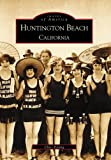 Huntington Beach, California (Images of America)