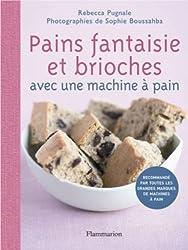 Pains fantaisie et brioches : Avec une machine à pain