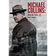 Michael Collins: Dublin 1916-22
