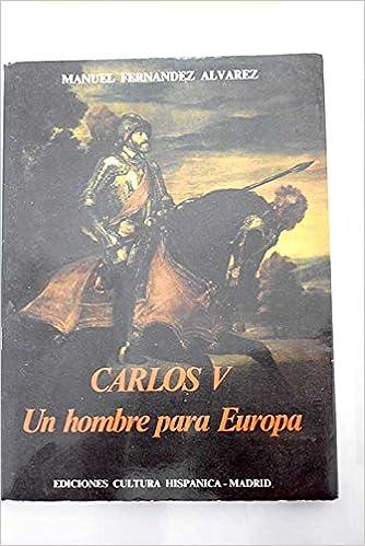 CARLOS V, UN HOMBRE PARA EUROPA.: Amazon.es: FERNÁNDEZ ÁLVAREZ, MANUEL.: Libros