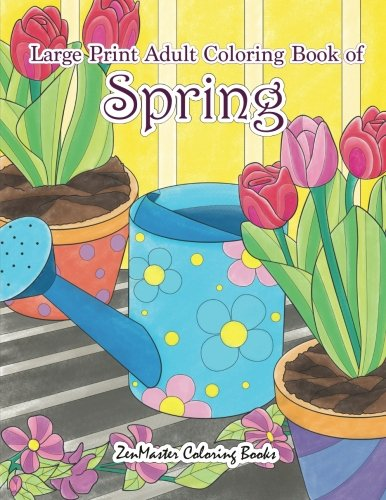 Large Print Adult Coloring Book of Spring: An Easy and Simple Coloring Book for Adults of Spring with Flowers, Butterflies, Country Scenes, Designs, ... (Easy Coloring Books For Adults) (Volume 12) -