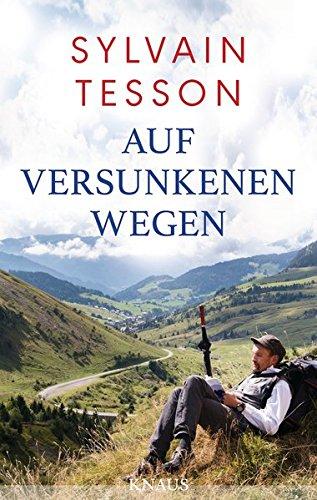 Auf versunkenen Wegen Gebundenes Buch – 4. September 2017 Sylvain Tesson Holger Fock Sabine Müller Albrecht Knaus Verlag