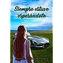 Siempre estuve esperándote (Spanish Edition)