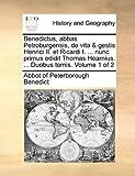 Benedictus, Abbas Petroburgensis, de Vita and Gestis Henrici II et Ricardi I Nunc Primus Edidit Thomas Hearnius Duobus Tomis, Abbot Of Peterborough Benedict, 117057839X