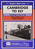 Cambridge to Ely: Including St. Ives to Ely (Eastern Main Lines)