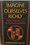 Imagine Ourselves Richly : Mythic Narratives of North American Indians, Vecsey, Christopher, 0824508785