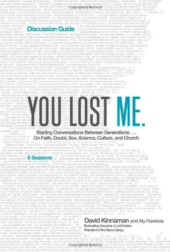 By David Kinnaman - You Lost Me Discussion Guide: Starting Conversations Between Generations...On Faith, Doubt, Sex, Science, Culture, and Church (12.2.2012)
