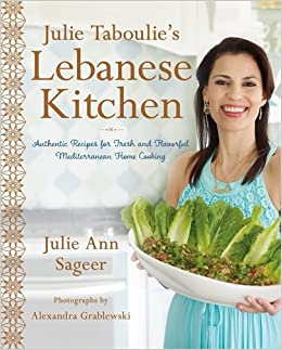 Julie Taboulies Lebanese Kitchen Authentic Recipes For Fresh And Flavorful Mediterranean Home Cooking Ann Sageer Leah Bhabha 9781250094933