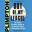Out of My League: The Classic Hilarious Account of an Amateur's Ordeal in Professional Baseball Audiobook by George Plimpton, Jane Leavy - foreword Narrated by Robert Fass