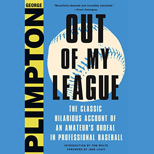 Out of My League: The Classic Hilarious Account of an Amateur's Ordeal in Professional Baseball by Hachette Audio