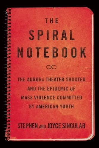 Price comparison product image The Spiral Notebook: The Aurora Theater Shooter and the Epidemic of Mass Violence Committed by American Youth