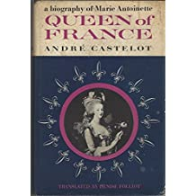 Queen of France: A Biography of Marie Antoinette
