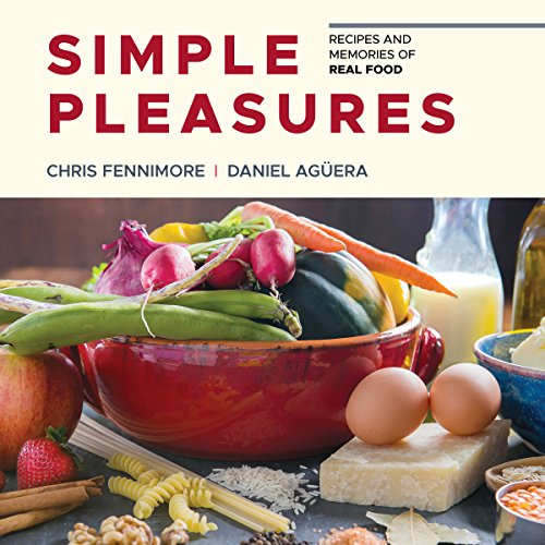Simple Pleasures: Recipes and Memories of Real Food by Chris Fennimore, Daniel Aguera