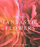 img - for Clay Perry's Fantastic Flowers by Clay Perry (2004-10-14) book / textbook / text book
