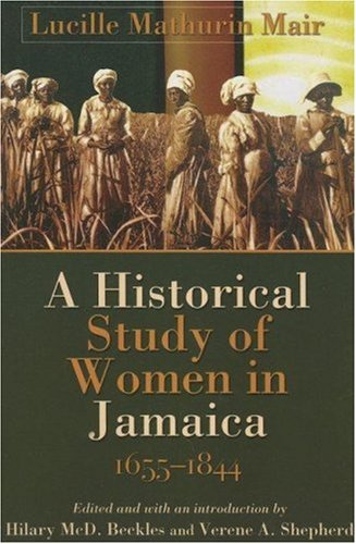 A Historical Study of Women in Jamaica, 1655-1844 (Caribbean History)