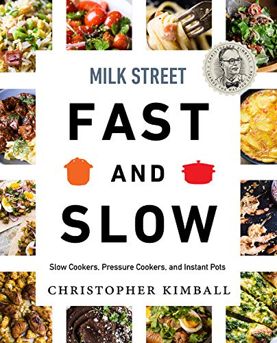 Milk Street Fast & Slow: Slow Cookers, Pressure Cookers, and Instant Pots by Christopher Kimball