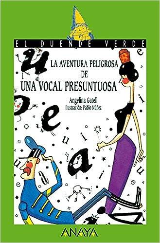 Rapidshare descargar libros La aventura peligrosa de una vocalpresuntuosa (Literatura Infantil (6-11 Años) - El Duende Verde) PDF