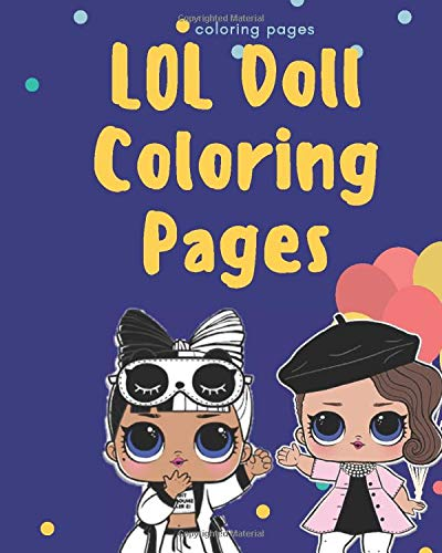 Lol Doll Coloring Pages Lol Surprise Doll Coloring Books For Kids Of All Ages New Lol Dolls Lol Surprise 14 Dolls Coloring Pages And More Brad Jack 9781711265780 Amazon Com Books