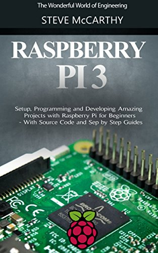 Raspberry Pi: Setup, Programming and Developing Amazing Projects with  Raspberry Pi for Beginners - With Source Code and Step by Step Guides  (Raspberry