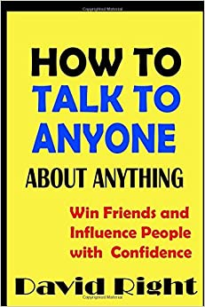 HOW TO TALK TO ANYONE ABOUT ANYTHING Win Friends and Influence People with  Confidence