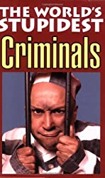 The World's Stupidest Criminals