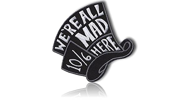 Custom and Unique Rectangular Shaped Were All Mad Here 10//6 Fairy Tale Cute Vibrant Badge Design Iron On Embroidered Iron On Patch {Black /& White Colors} {LICENSED} Single Count 2.5 Inch