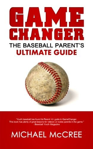 GameChanger: The Baseball Parent's Ultimate Guide by Michael McCree (2014-04-29)