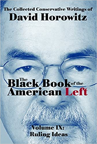 Horowitz – The Black Book of the American Left Volume 9: Ruling Ideas