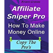 HOW TO MAKE MONEY ONLINE FROM HOME: Affiliate Sniper Pro: How to find the best highest paying products, uncover powerful  time-saving  strategies and jumpstart your affiliate  marketing career