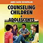 Counseling Children and Adolescents | James David Rockefeller