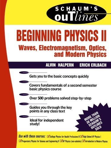 Schaum's Outline of Beginning Physics II: Electricity and Magnetism, Optics, Modern Physics: v. 2 (Schaum's Outline Series) by Alvin Halpern (1998-08-01)