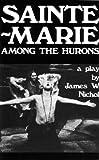 Sainte-Marie among the Hurons, James W. Nichol, 0889221472