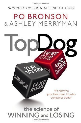 Top Dog: The Science of Winning and Losing by Bronson, Po, Merryman, Ashley [21 February 2013] (Top Dog The Science Of Winning And Losing)