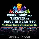 Opening Wednesday at a Theater or Drive-In Near You: The Shadow Cinema of the American '70s Audiobook by Charles Taylor Narrated by A.T. Chandler