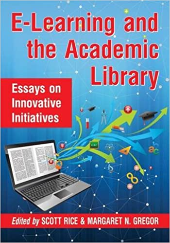 com e learning and the academic library essays on  e learning and the academic library essays on innovative initiatives