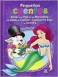 Pack: Alicia En El País De Las Maravillas, Los Viajes De Gulliver, Caperucita Roja Y La Sirenita Pequeños Cuentos: Amazon.es: Equipo Editorial: Libros