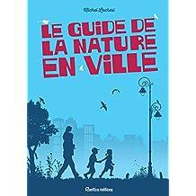 Le guide de la nature en ville (Nature in the city) (French Edition)